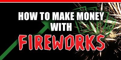 How To Make Money Selling Fireworks